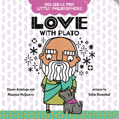 Big Ideas for Little Philosophers: Love with Plato by Duane Armitage and Maureen McQuerry