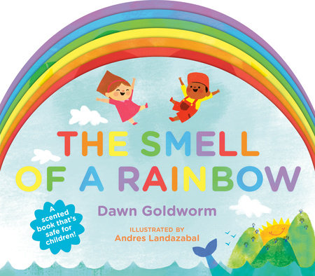 The Smell of a Rainbow by Dawn Goldworm