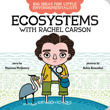 Big Ideas For Little Environmentalists: Ecosystems with Rachel Carson by Maureen McQuerry