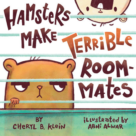 Hamsters Make Terrible Roommates by Cheryl Klein