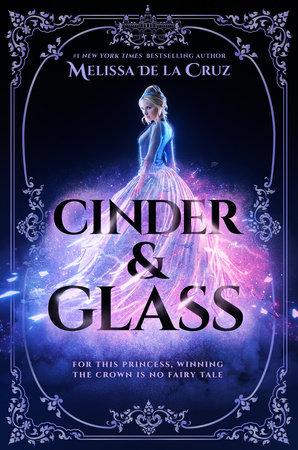 Cinder & Glass by Melissa de la Cruz