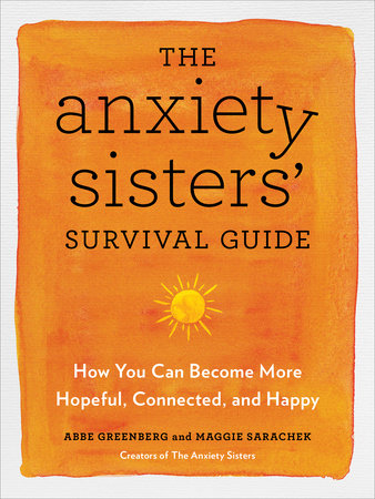The Anxiety Sisters' Survival Guide by Abbe Greenberg and Maggie Sarachek