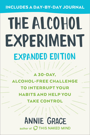 The Alcohol Experiment: Expanded Edition by Annie Grace