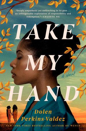 Take My Hand by Dolen Perkins-Valdez