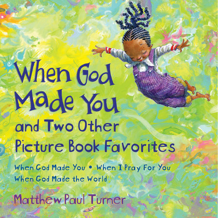 When God Made You and Two Other Picture Book Favorites by Matthew Paul Turner