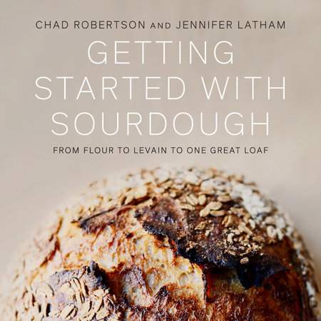 Getting Started with Sourdough by Chad Robertson and Jennifer Latham