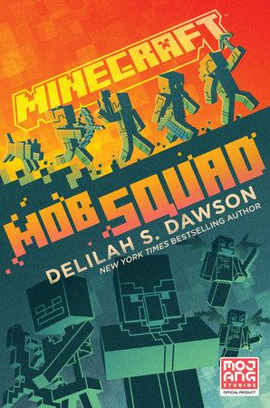 Minecraft: Mob Squad by Delilah S. Dawson