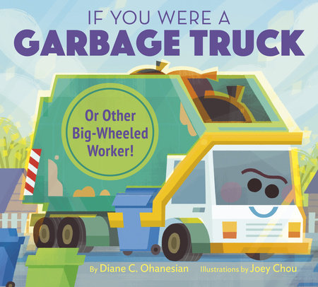 If You Were a Garbage Truck or Other Big-Wheeled Worker! by Diane Ohanesian