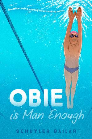 Obie Is Man Enough by Schuyler Bailar