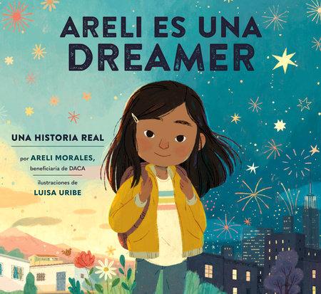 Areli Es Una Dreamer (Areli Is a Dreamer Spanish Edition) by Areli Morales