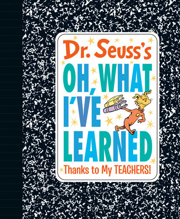 Dr. Seuss's Oh, What I've Learned: Thanks to My TEACHERS! Cover