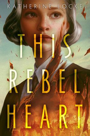 This Rebel Heart by Katherine Locke