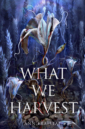 What We Harvest by Ann Fraistat