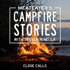 MeatEater's Campfire Stories: Close Calls