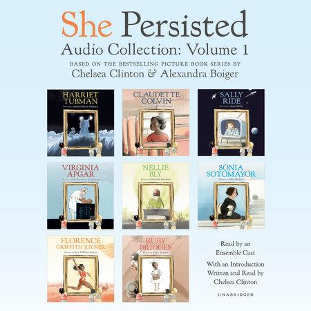 She Persisted Audio Collection: Volume 1 by Chelsea Clinton, Andrea Davis Pinkney, Lesa Cline-Ransome, Atia Abawi, Sayantani DasGupta, Michelle Knudsen, Meg Medina, Rita Williams-Garcia and Kekla Magoon
