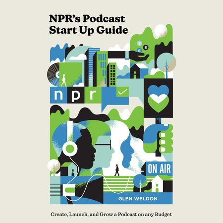 NPR's Podcast Start Up Guide by Glen Weldon