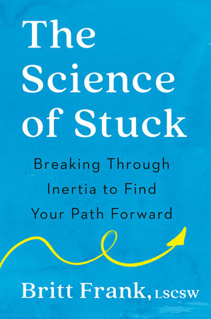 The Science of Stuck by Britt Frank