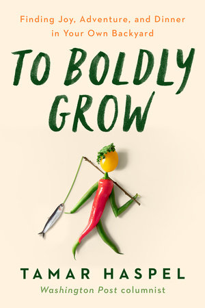 To Boldly Grow by Tamar Haspel
