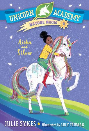 Unicorn Academy Nature Magic #4: Aisha and Silver by Julie Sykes