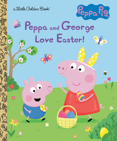 Peppa and George Love Easter! (Peppa Pig) by Golden Books
