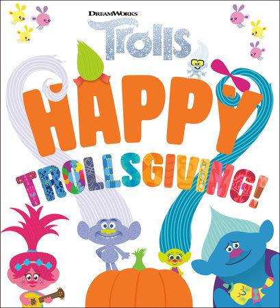 Happy Trollsgiving! (DreamWorks Trolls) by Mary Man-Kong