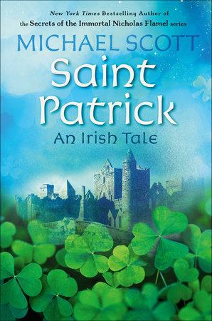 Saint Patrick: An Irish Tale by Michael Scott