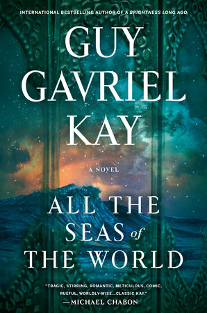 All the Seas of the World by Guy Gavriel Kay