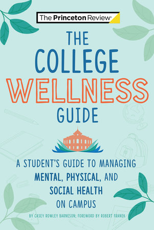 The College Wellness Guide by Casey Rowley Barneson and The Princeton Review