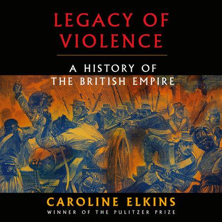 Legacy of Violence by Caroline Elkins