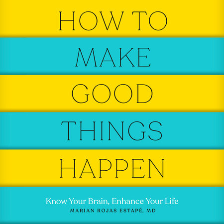 How to Make Good Things Happen by Marian Rojas Estapé, M. D.