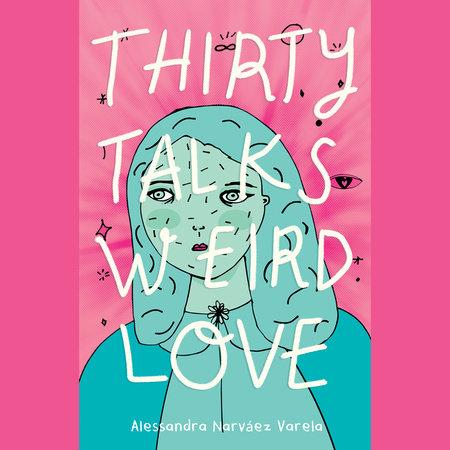 Thirty Talks Weird Love by Alessandra Narváez Varela