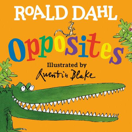 Roald Dahl Opposites by Roald Dahl
