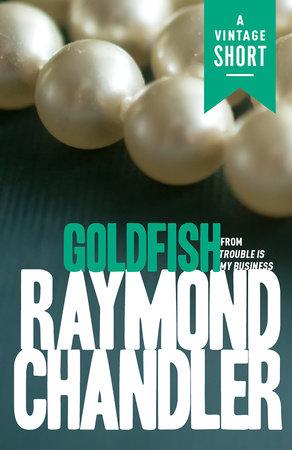 Goldfish by Raymond Chandler