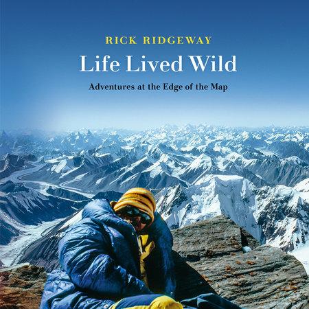 Life Lived Wild by Rick Ridgeway