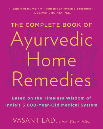 The Complete Book of Ayurvedic Home Remedies by Vasant Lad, M.A.Sc.