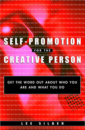 Self-Promotion for the Creative Person by Lee Silber
