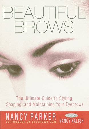Beautiful Brows by Nancy Parker and Nancy Kalish