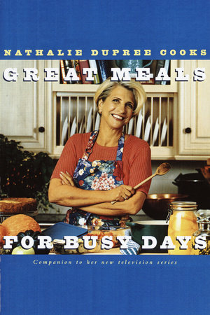 Nathalie Dupree Cooks Great Meals For Busy Days by Nathalie Dupree