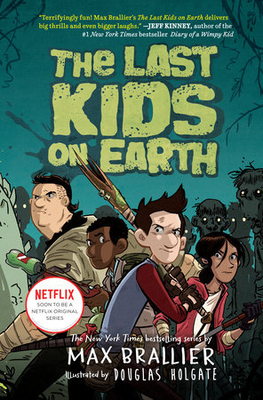 The Last Kids on Earth by Max Brallier; Illustrated by Douglas Holgate