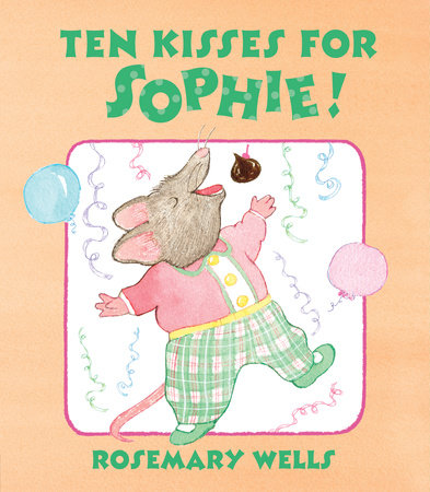 Ten Kisses for Sophie! by Rosemary Wells