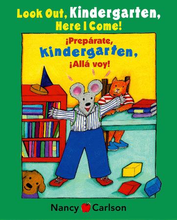 Look Out Kindergarten, Here I Come/Preparate, kindergarten!Alla voy! by Nancy Carlson