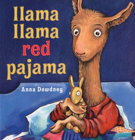 Llama Llama Red Pajama by Anna Dewdney; Illustrated by Anna Dewdney