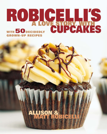 Robicelli's a Love Story, with Cupcakes by Allison Robicelli and Matt Robicelli