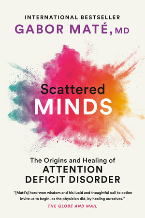Scattered Minds by Gabor Maté, MD