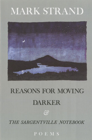 Reasons for Moving, Darker & The Sargentville Not by Mark Strand