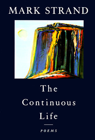 The Continuous Life, by Mark Strand