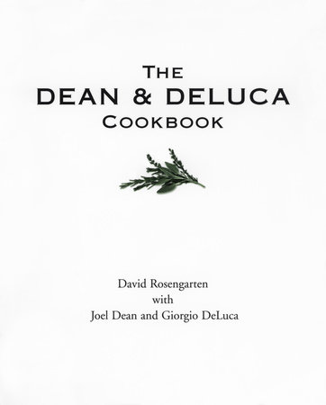 The Dean and DeLuca Cookbook by David Rosengarten, Joel Dean and Giorgio DeLuca