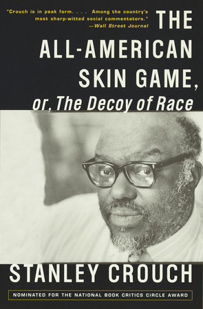 The All-American Skin Game, or Decoy of Race by Stanley Crouch