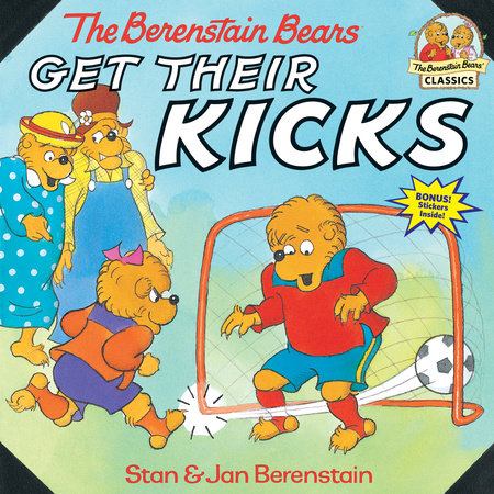 The Berenstain Bears Get Their Kicks by Stan Berenstain and Jan Berenstain