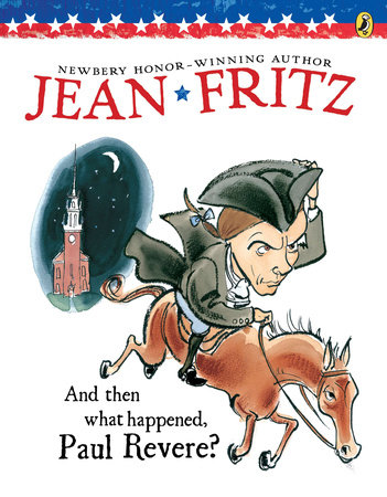 And Then What Happened, Paul Revere? by Jean Fritz